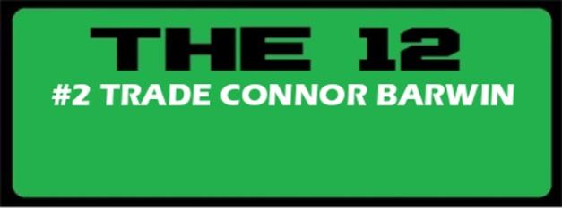 THE 12: #2 TRADE CONNOR BARWIN  2.8.16