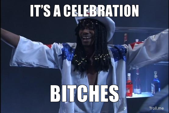 its a celebration bitches.jpg